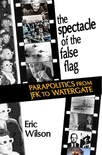 [Cover Image: The Spectacle of the False Flag: Parapolitics from JFK to Watergate]